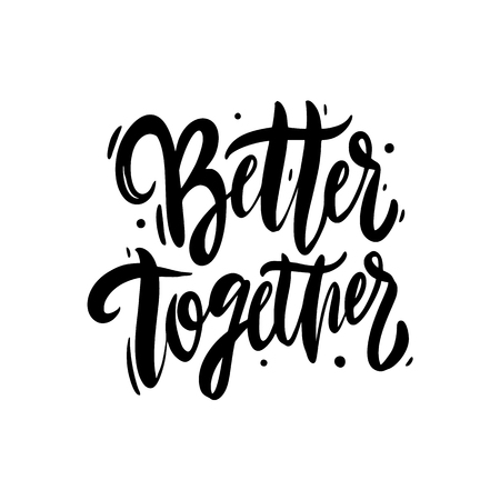 Better Together hand drawn vector lettering. Modern brush calligraphy. Isolated on white background. Vettoriali