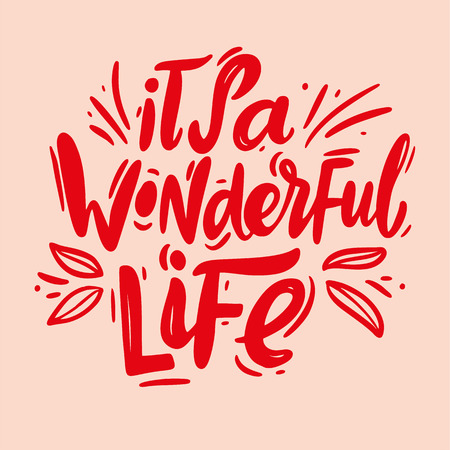Its a wonderful life hand drawn vector lettering. Isolated on white background. Vector illustration. Motivation quote.