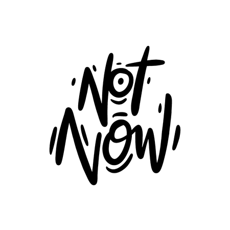 Not Now hand drawn vector lettering. Motivation quote. Illustration