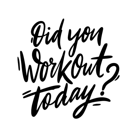 Did you workout today? Hand drawn vector lettering. Isolated on white background. Illustration