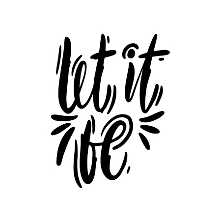 Let it be hand drawn vector lettering phrase. Modern brush calligraphy for invitation and greeting card. Isolated on white background.