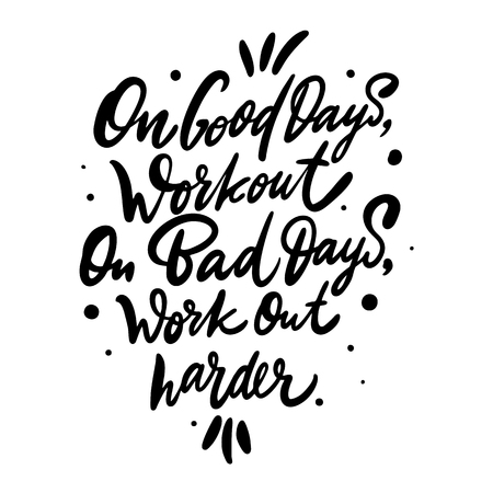 On good days work out On bad days wotk out harder hand drawn vector lettering. Design for invitations, greeting cards, quotes, blogs. Isolated on white background. Motivation quote. Stock Illustratie