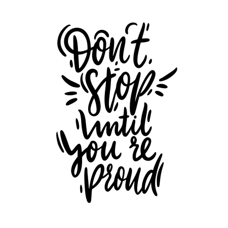 Don't stop until you're proud hand drawn vector lettering. Design for invitations, greeting cards, quotes, blogs. Isolated on white background.