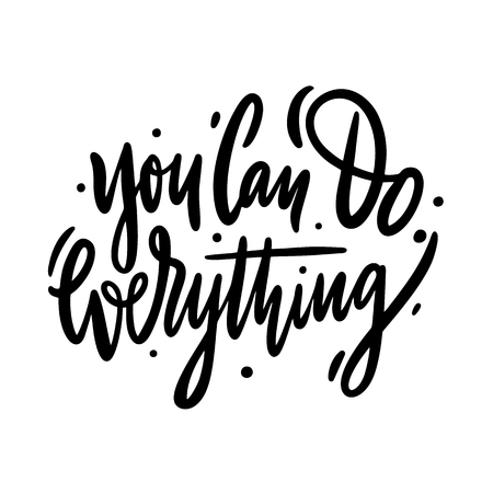 You can do everything black and white hand lettering inscription positive typography poster, conceptual handwritten phrase, modern calligraphy vector illustration