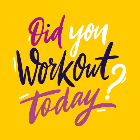 Did you workout today Hand drawn vector lettering. Isolated on yellow background. EPS 8
