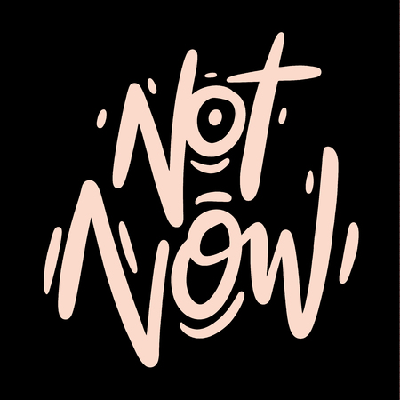 Not Now hand drawn vector lettering. Motivation quote. Isolated on black background.