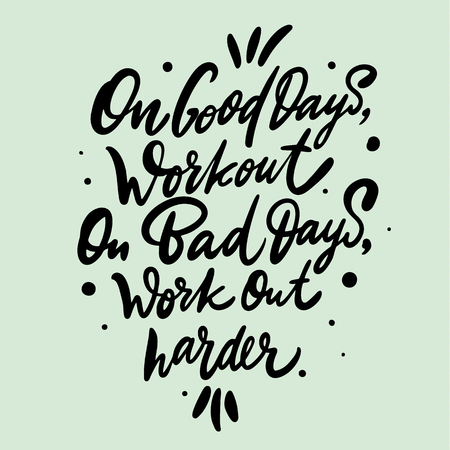 On good days work out On bad days wotk out harder hand drawn vector lettering. Design for invitations, greeting cards, quotes, blogs. Stock Illustratie