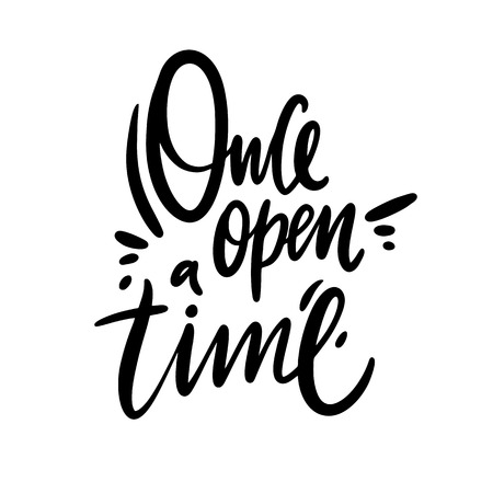 Once Open A Time. Hand drawn vector lettering. Modern brush calligraphy. Isolated on white background.