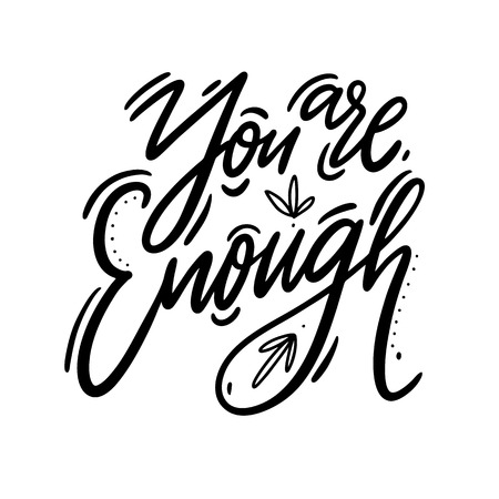 You are Enough hand drawn vector lettering. Motivation and inspiration positive quote. Isolated on white background.