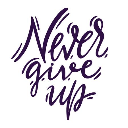 Never Give Up hand drawn vector lettering. Isolated on white background. Vector illustration. Ilustração