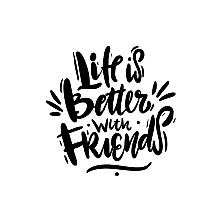 Life is better with friends. Hand drawn vector lettering isolated on white background. Motivation quote. Ilustrace