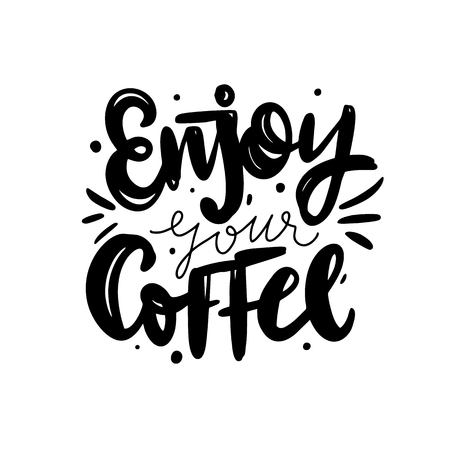 Enjoy your coffee hand drawn vector lettering. Isolated on white background. Vector illustration.
