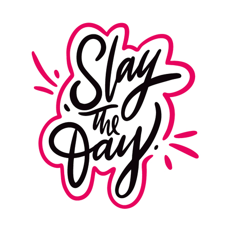 Slay the day hand drawn vector lettering. Slang quote. Isolated on white background.