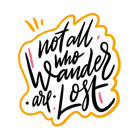 Not All Who Wander Are Lost. Hand drawn vector lettering. Motivational lettering poster. Design for decor, cards, print, t-shirt. Inspirational quote about travel and life. Illusztráció