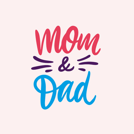 Mom and dad phrase. Hand drawn vector lettering. Isolated on background.
