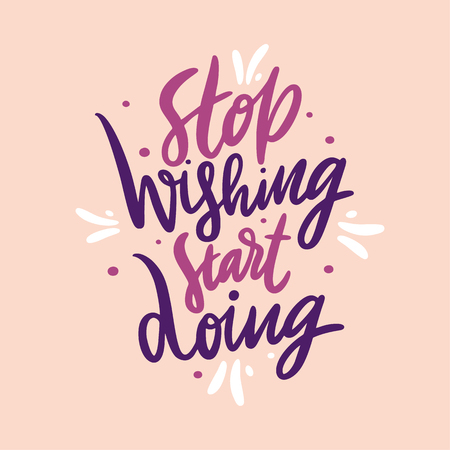 Stop wishing start doing hand drawn vector lettering. Motivation quote. Isolated on background. Design for decor, cards, print, t-shirt.