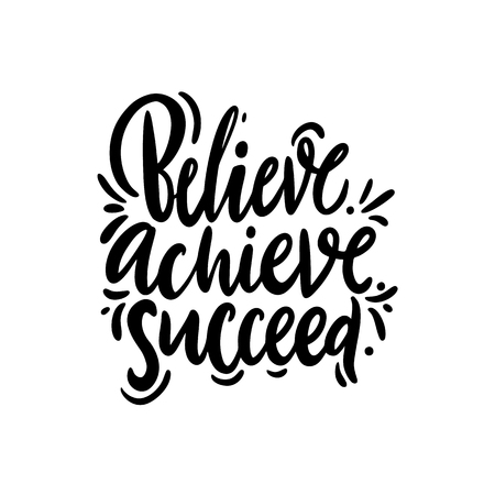 Believe, achieve, succeed. Hand drawn vector quote lettering. Isolated on white background. Design for decor, cards, print, t-shirt.