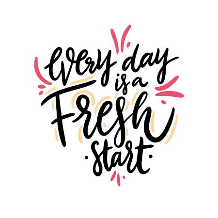 Every Day is a Fresh Start. Hand drawn vector lettering phrase. Isolated on white background.