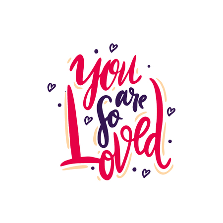 You are so Loved. Hand drawn vector lettering. Modern brush calligraphy. Isolated on white background.