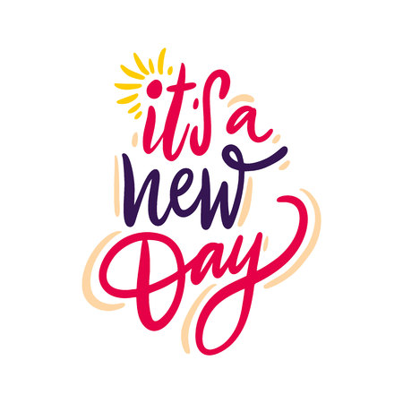 It s a New Day hand drawn vector lettering. Isolated on white background. Vector illustration.