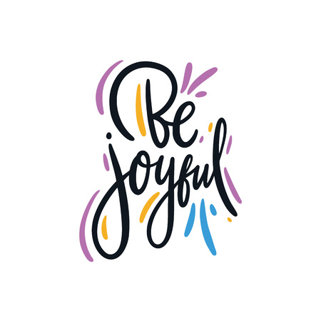 Be Joyful hand drawn vector lettering phrase. Motivational inspirational quote. Isolated on white background. Design for decor, cards, print, t-shirt.