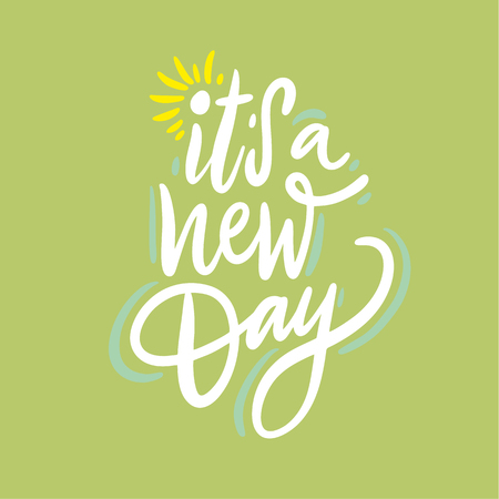 It s a New Day hand drawn vector lettering. Isolated on grenn background. Vector illustration.