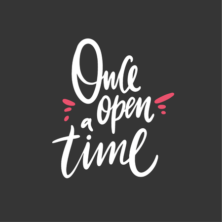 Once Open A Time. Hand drawn vector lettering. Modern brush calligraphy.