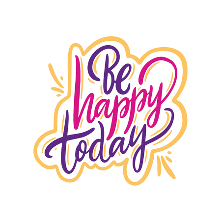 Be Happy Today. Hand drawn vector lettering phrase. Isolated on white background. Design for decor, cards, print, web, poster, banner t-shirt Ilustrace