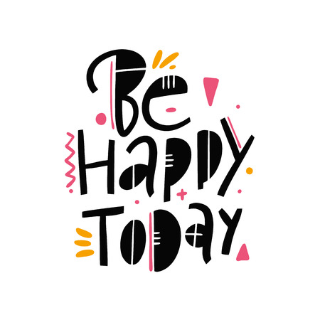 Be Happy Today. Hand drawn vector lettering phrase. Isolated on white background. Design for decor, cards, print, web, poster, banner t-shirt Illustration