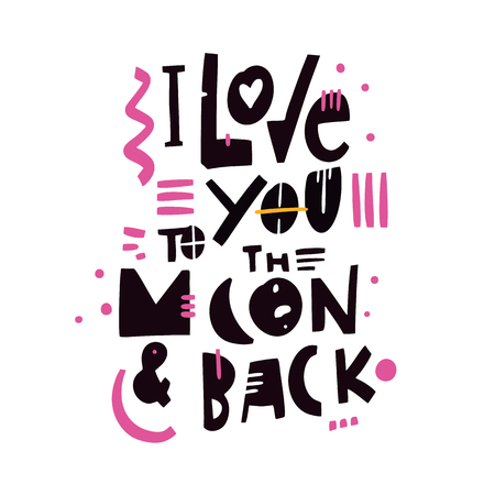 I love you to the moon and back. Hand drawn vector lettering quote. Romantic text. Isolated on white background. Motivational and inspirational poster, web banner, greeting card.