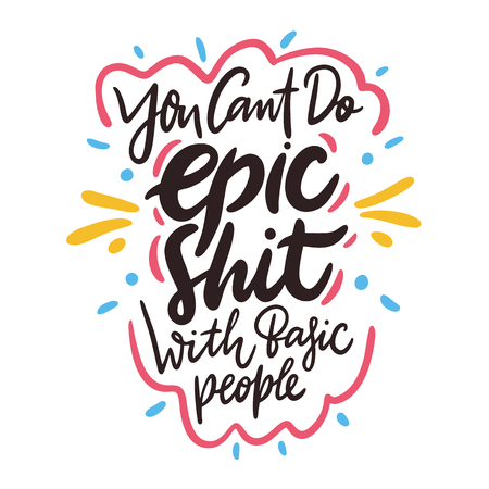 You cant do epic shit with basic people. Hand drawn vector lettering quote. Isolated on white background. Illustration
