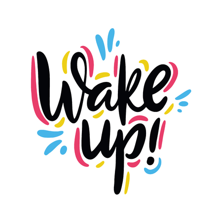 Wake Up hand drawn vector lettering phrase. Isolated on white background. Design for decor, cards, print, web, poster, banner, t-shirt.