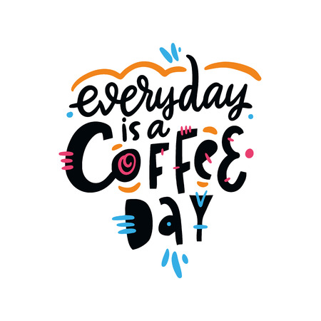 Every day is a coffee day. But first coffee. Hand drawn vector lettering quote. Isolated on white background. Design for decor, cards, print, web, poster, banner, t-shirt. Vettoriali