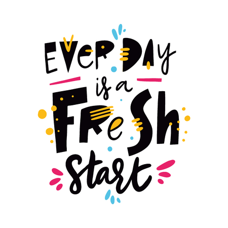 Every is a Fresh start. Hand drawn vector lettering. Isolated on white background. Design for holiday greeting cards, logo, sticker, banner, poster, print