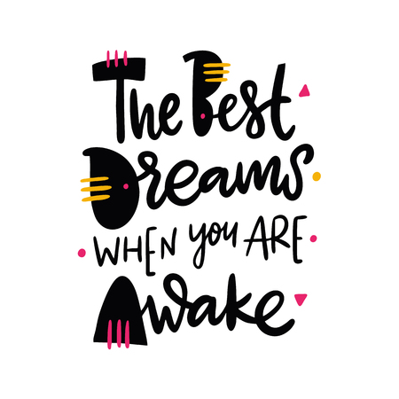 The best dreams happen when you are awake inspiration quotes lettering. Isolated on white background. Design for holiday greeting cards, logo, sticker, banner, poster, print Ilustrace
