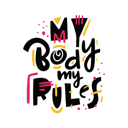 My Body My Rules quote. Feminism slogan. Hand drawn vector lettering. Isolated on white background. Design for holiday greeting cards, logo, sticker, banner, poster, print Illustration