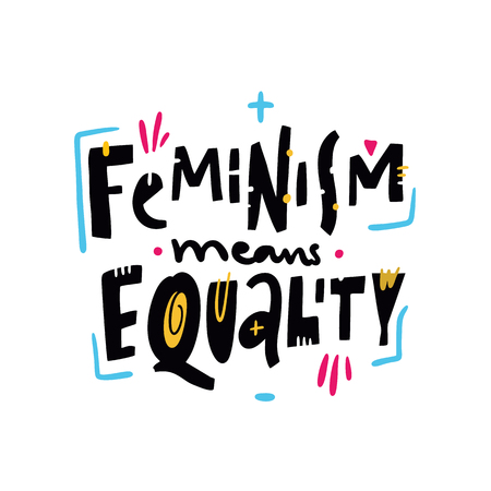Feminism means Equality quote. Feminism slogan. Hand drawn vector lettering. Isolated on white background. Design for holiday greeting cards, logo, sticker, banner, poster, print