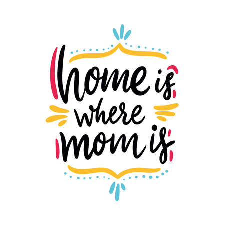 Home is where mom is. Happy Mothers Day. Hand drawn vector lettering. Isolated on white background.