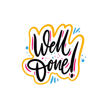 Well Done phrase. Hand drawn vector lettering quote. Isolated on white background.