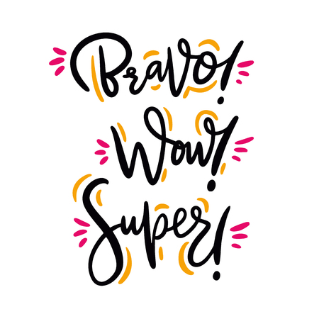 Bravo, Wow, Super phrase. Hand drawn vector lettering quote. Isolated on white background.