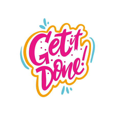 Get it done. Hand drawn vector lettering phrase. Isolated on white background.