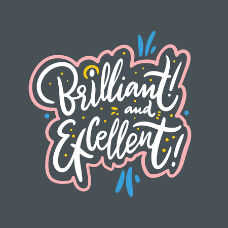 Brilliant and Excellent. Hand drawn vector lettering. Isolated on grey background. Design for holiday greeting cards, logo, sticker, banner, poster, print. Illustration