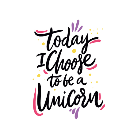 Today i choose to be a Unicorn. Hand drawn vector illustration and lettering. Cartoon style. Isolated on background. Design for holiday greeting cards, logo, sticker, banner, poster, print.