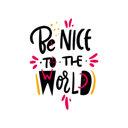 Be Nice To The World Hand drawn vector illustration and lettering. Cartoon style. Isolated on background. Design for holiday greeting cards, logo, sticker, banner, poster, print. Ilustrace