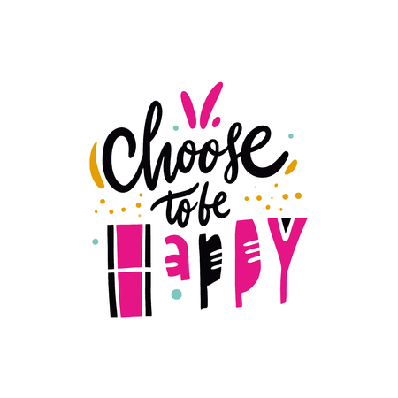 Choose to be happy phrase. Hand drawn vector illustration and lettering. Cartoon style. Isolated on background. Design for holiday greeting cards, logo, sticker, banner, poster, print.