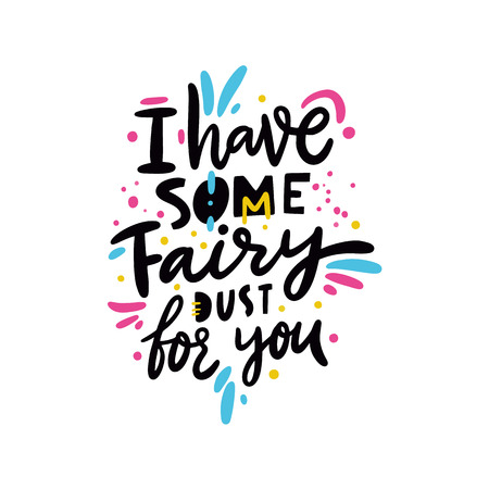 I have some fairy dust for you. Hand drawn vector lettering quote. Cartoon style. Isolated on white background. Design for holiday greeting cards, logo, sticker, banner, poster, print.