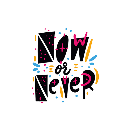 Now or Never phrase. Hand drawn vector lettering quote. Cartoon style. Isolated on white background. Design for holiday greeting cards, logo, sticker, banner, poster, print.