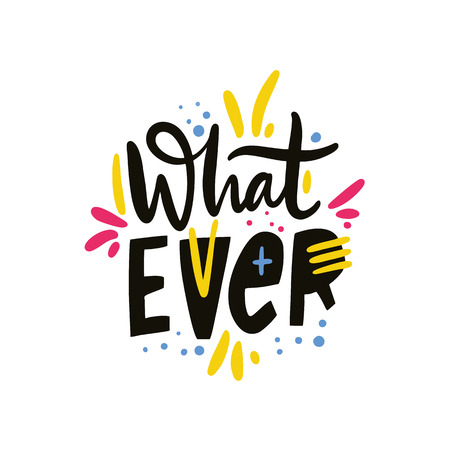 What ever phrase. Hand drawn vector lettering quote. Cartoon style. Isolated on white background. Design for holiday greeting cards, logo, sticker, banner, poster, print. Иллюстрация