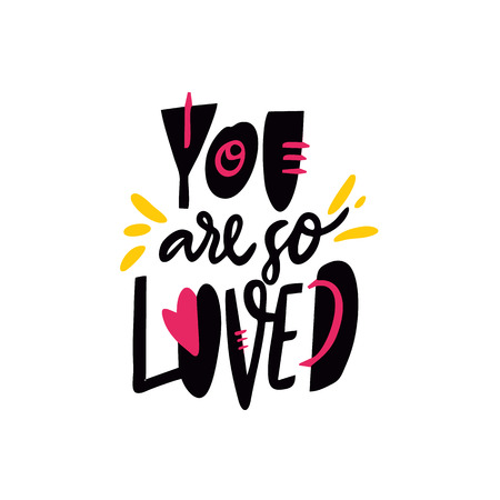 You are so Loved. Hand drawn vector lettering quote. Cartoon style. Isolated on white background. Design for holiday greeting cards, logo, sticker, banner, poster, print.