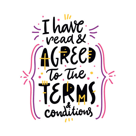 I have read and agreed to the terms is conditions. Hand drawn vector lettering quote. Cartoon style. Isolated on white background. Design for holiday greeting cards, logo, sticker, banner, poster, print.